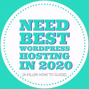 Need Best WordPress Hosting in 2020 - [A Killer How To Guide]