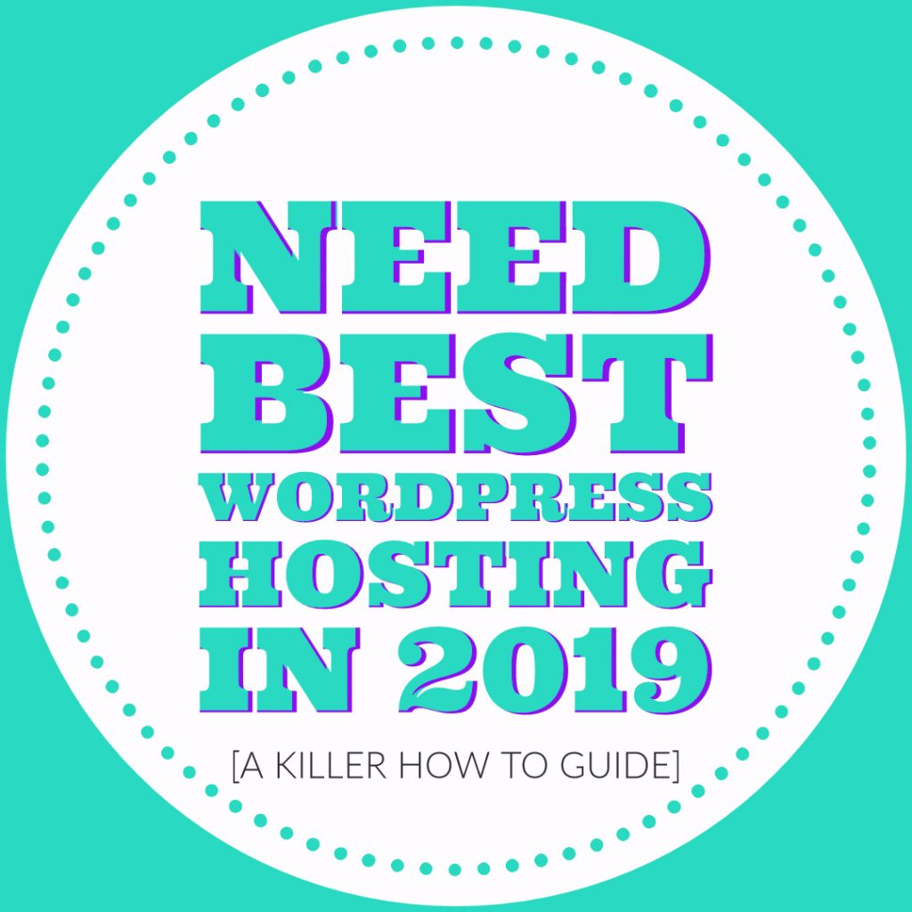 Need Best WordPress Hosting in 2019? - [A Killer How To Guide]